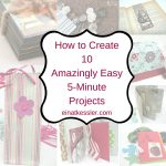 How to create 10 Amazingly Easy 5 Minute Projects