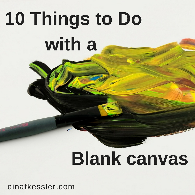 10 things to do with a blank canvas einat kessler