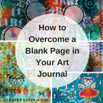 How to Overcome a Blank Page in Your Art Journal