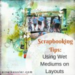 Scrapbooking Tips: Using Wet Mediums