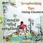 Scrapbooking Tips: Using Clusters