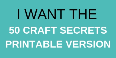 I want the 50 useful craft secrets printable version subscribe button